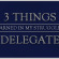3 Things I Learned in My Struggle to Delegate