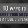 10 Ways to Clarify Your Message as a Public Speaker