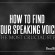 How to Find Your Speaking Voice: The Most Crucial Step