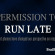Permission to Run Late
