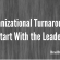 Organizational Turnarounds Start With the Leader